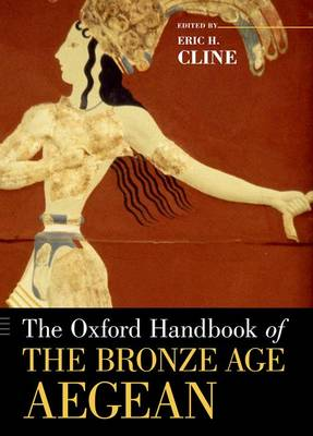 The Oxford Handbook of the Bronze Age Aegean - Oxford Handbooks (Paperback)