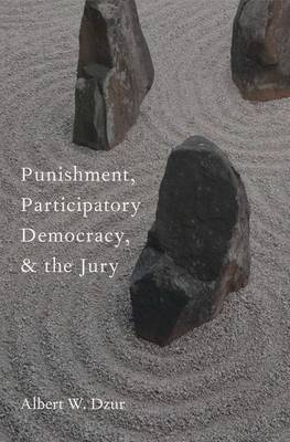 Punishment, Participatory Democracy, and the Jury - Studies in Penal Theory and Philosophy (Hardback)