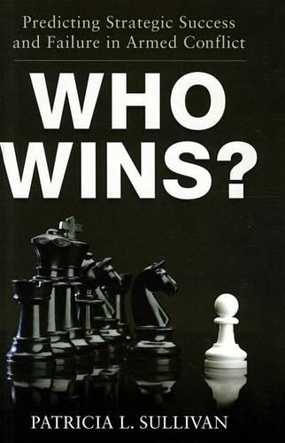 Who Wins?: Predicting Strategic Success and Failure in Armed Conflict (Hardback)