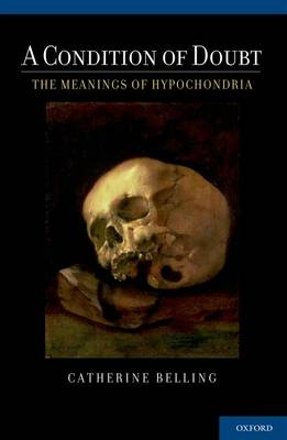 A Condition of Doubt: The Meanings of Hypochondria (Hardback)