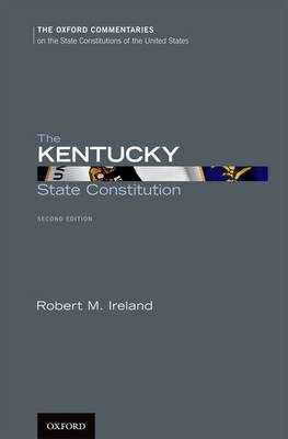 The Kentucky State Constitution - Oxford Commentaries on the State Constitutions of the United States (Hardback)
