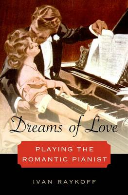 Dreams of Love: Playing the Romantic Pianist (Hardback)