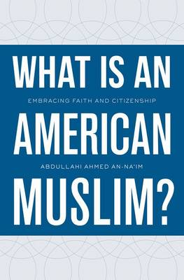 What Is an American Muslim?: Embracing Faith and Citizenship (Hardback)