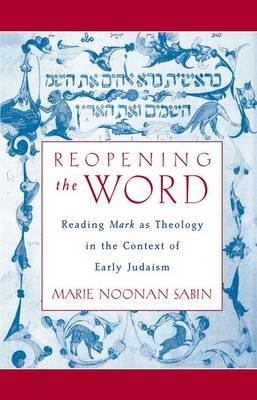 Reopening the Word: Reading Mark as Theology in the Context of Early Judaism (Paperback)