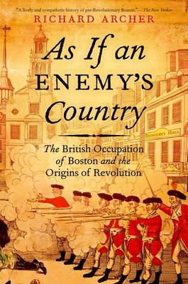 As If an Enemy's Country: The British Occupation of Boston and the Origins of Revolution - Pivotal Moments in American History (Paperback)