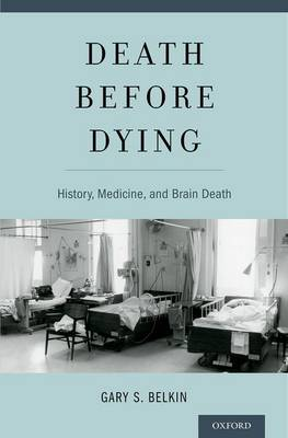 Death before Dying: History, Medicine, and Brain Death (Hardback)