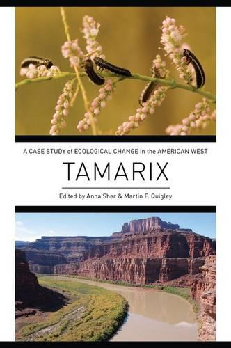 Tamarix: A Case Study of Ecological Change in the American West (Hardback)
