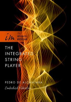 The Integrated String Player: Embodied Vibration - The Integrated Musician (Hardback)