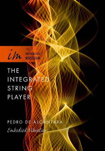 The Integrated String Player: Embodied Vibration - The Integrated Musician (Paperback)