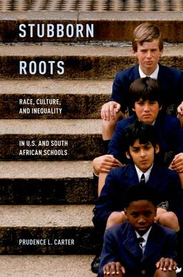 Stubborn Roots: Race, Culture, and Inequality in U.S. and South African Schools (Paperback)
