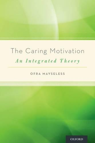 The Caring Motivation: An Integrated Theory (Hardback)