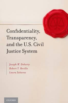 Confidentiality, Transparency, and the U.S. Civil Justice System (Hardback)