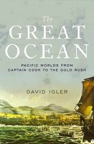 The Great Ocean: Pacific Worlds from Captain Cook to the Gold Rush (Hardback)