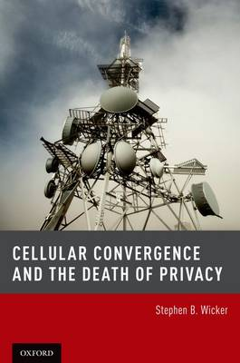 Cellular Convergence and the Death of Privacy (Hardback)