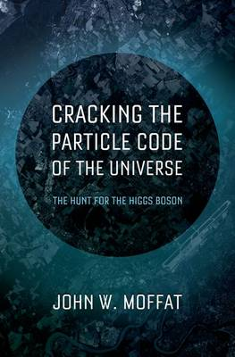 Cracking the Particle Code of the Universe (Hardback)