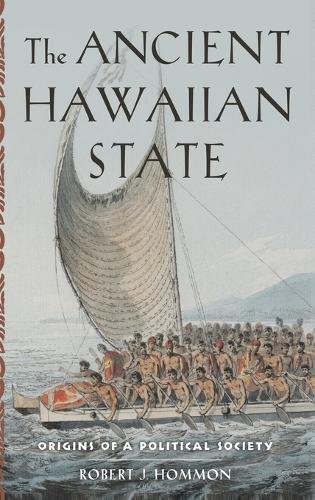 The Ancient Hawaiian State: Origins of a Political Society (Hardback)