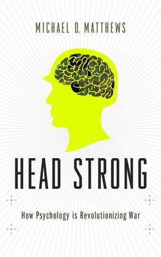 Head Strong: How Psychology is Revolutionizing War (Hardback)
