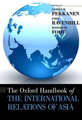 The Oxford Handbook of the International Relations of Asia - Oxford Handbooks (Hardback)