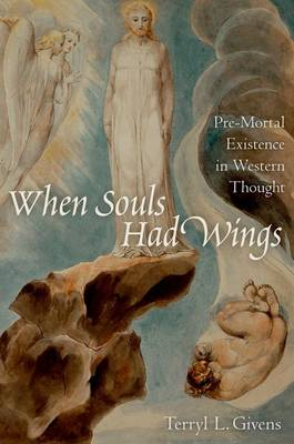 When Souls Had Wings: Pre-Mortal Existence in Western Thought (Paperback)