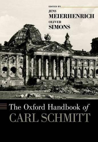The Oxford Handbook of Carl Schmitt - Oxford Handbooks (Hardback)