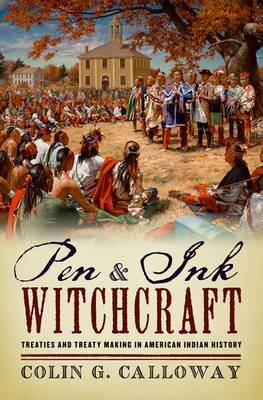 Pen and Ink Witchcraft: Treaties and Treaty Making in American Indian History (Hardback)