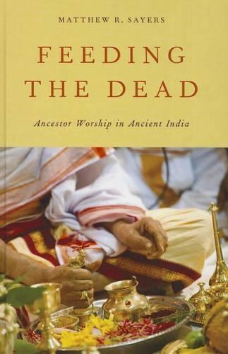 Feeding the Dead: Ancestor Worship in Ancient India (Hardback)