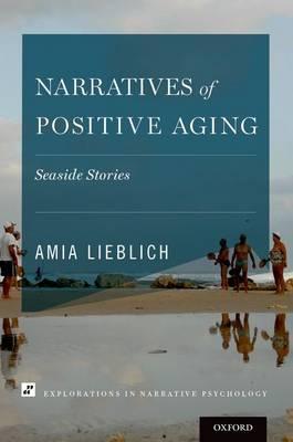 Narratives of Positive Aging: Seaside Stories - Explorations in Narrative Psychology (Hardback)
