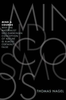 Mind and Cosmos: Why the Materialist Neo-Darwinian Conception of Nature is Almost Certainly False (Hardback)