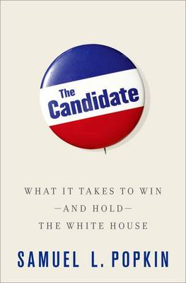 The Candidate: What it Takes to Win - and Hold - the White House (Hardback)