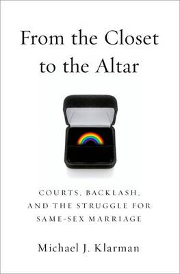 From the Closet to the Altar: Courts, Backlash, and the Struggle for Same-Sex Marriage (Hardback)