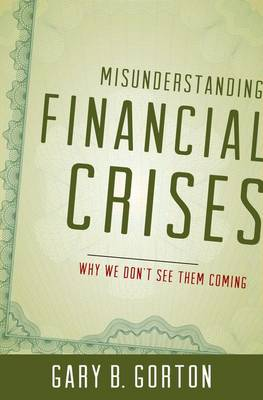 Misunderstanding Financial Crises: Why We Don't See Them Coming (Hardback)