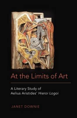 At the Limits of Art: A Literary Study of Aelius Aristides' Hieroi Logoi (Hardback)