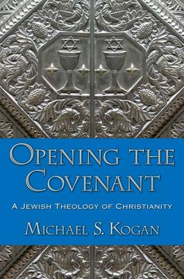Opening the Covenant: A Jewish Theology of Christianity (Paperback)
