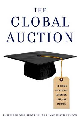 The Global Auction: The Broken Promises of Education, Jobs, and Incomes (Paperback)