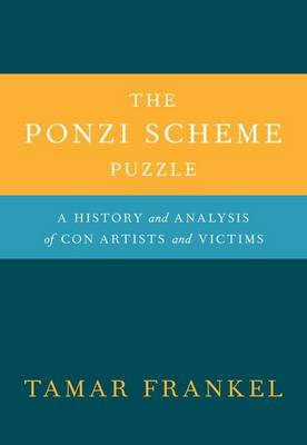 The Ponzi Scheme Puzzle: A History and Analysis of Con Artists and Victims (Hardback)