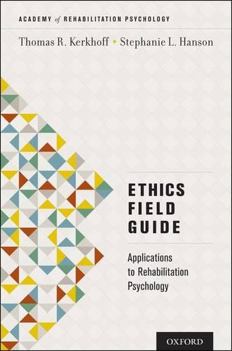Ethics Field Guide: Applications to Rehabilitation Psychology - Academy of Rehabilitation Psychology Series (Paperback)