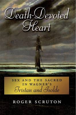 Death-Devoted Heart: Sex and the Sacred in Wagner's Tristan and Isolde (Paperback)