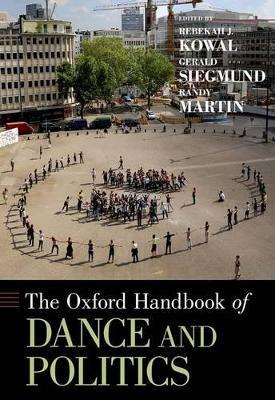 The Oxford Handbook of Dance and Politics - Oxford Handbooks (Hardback)