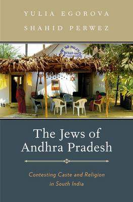 The Jews of Andhra Pradesh: Contesting Caste and Religion in South India (Hardback)