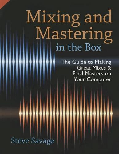 Mixing and Mastering in the Box: The Guide to Making Great Mixes and Final Masters on Your Computer (Hardback)