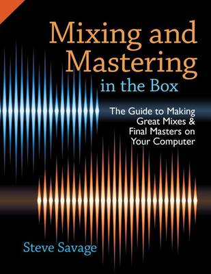 Mixing and Mastering in the Box: The Guide to Making Great Mixes and Final Masters on Your Computer (Paperback)