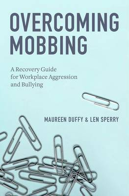 Overcoming Mobbing: A Recovery Guide for Workplace Aggression and Bullying (Hardback)