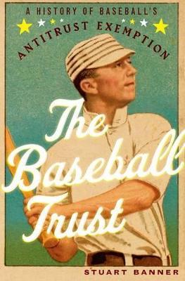 The Baseball Trust: A History of Baseball's Antitrust Exemption (Hardback)