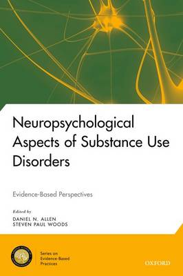 Neuropsychological Aspects of Substance Use Disorders: Evidence-Based Perspectives - National Academy of Neuropsychology: Series on Evidence-Based Practices (Hardback)