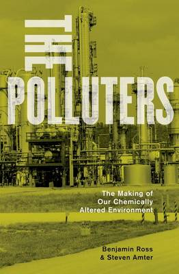 The Polluters: The Making of Our Chemically Altered Environment (Paperback)