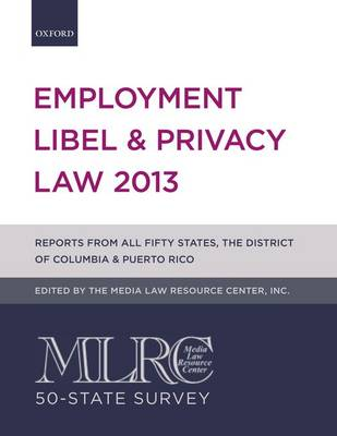 MLRC 50-State Survey: Employment Libel & Privacy Law 2013 - Employment Libel and Privacy Law (Paperback)
