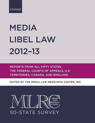 MIRC 50-state Survey: Media Libel Law 2012-13: Reports from All Fifty States, the Federal Courts of Appeals, U.S. Territories, Canada, and England - Media Libel Law (Paperback)