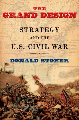 The Grand Design: Strategy and the U.S. Civil War (Paperback)