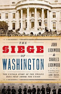 The Siege of Washington: The Untold Story of the Twelve Days That Shook the Union (Paperback)