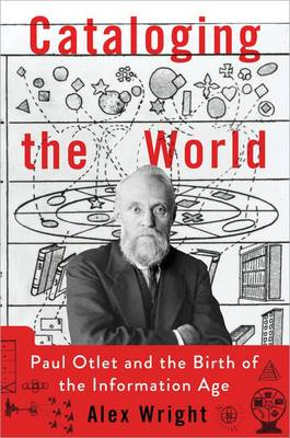 Cataloging the World: Paul Otlet and the Birth of the Information Age (Hardback)